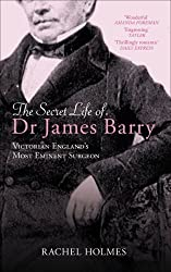 The Secret Life of Dr James Barry: Victorian England's Most Eminent Surgeon by Rachel Holmes (2007-09-28)