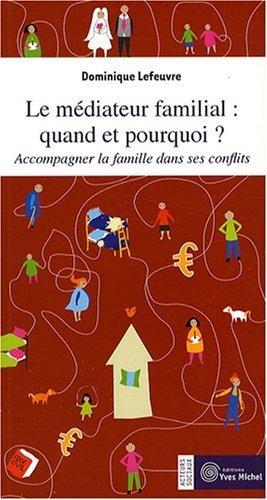 Le mdiateur familial : quand et pourquoi ? : Accompagner la famille dans ses conflits de Lefeuvre. Dominique (2008) Broch