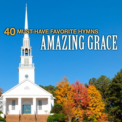 40 Must-Have Favorite Hymns: A...