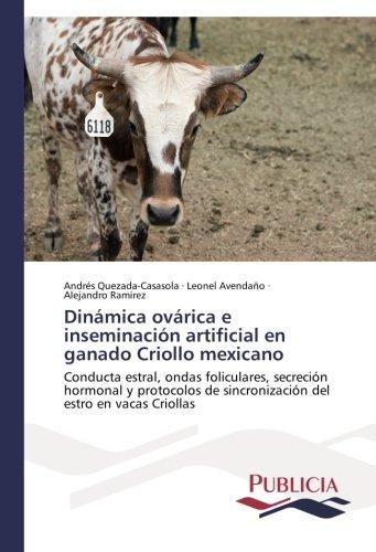 Dinámica ovárica e inseminación artificial en ganado Criollo mexicano por Quezada-Casasola Andrés