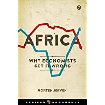 Africa: Why Economists Get It Wrong (African Arguments)