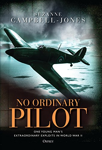 No Ordinary Pilot: One young man's extraordinary exploits in World War II (English Edition) por Suzanne Campbell-Jones