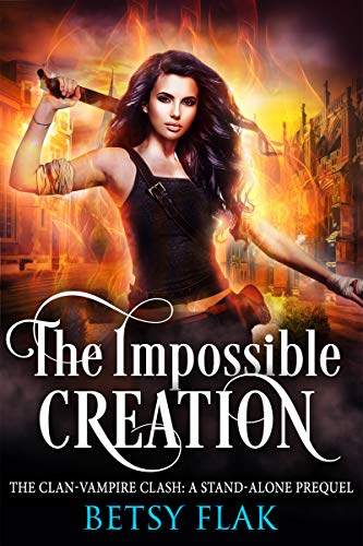 The Impossible Creation (The Clan-Vampire Clash: A Stand-Alone Prequel) (English Edition)