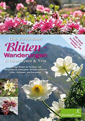 Die schönsten Blüten-Wanderungen in Oberbayern & Tirol, Band 2: 40 Touren für Einsteiger und Kenner Prächtige Blumen der Voralpen-, Alpin- und ... Lilien-, Orchideen- und Enzianarten