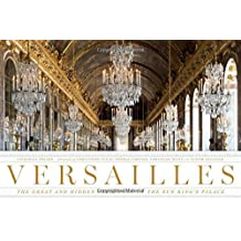 Versailles: The Great and Hidden Splendors of the Sun King's Palace