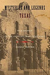 [(Mysteries and Legends of Texas : True Stories of the Unsolved and Unexplained)] [By (author) Donna Ingham] published on (August, 2010)