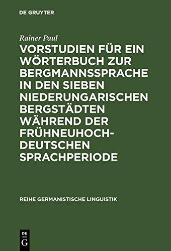 Vorstudien für ein Wörterbuch zur Bergmannssprache in den sieben niederungarischen Bergstädten während der frühneuhochdeutschen Sprachperiode (Reihe Germanistische Linguistik)