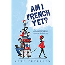 Am I French Yet?: One woman's dream to reinvent herself in France ...with her family in tow!
