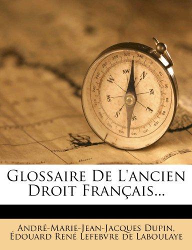 Glossaire de l'Ancien Droit Français... par Andre-Marie-Jean-Jacques Dupin