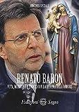 Renato Baron. Vita, missione e croce con la Regina dell'amore