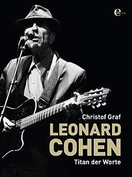 Leonard Cohen: Titan der Worte von [Graf, Christof]