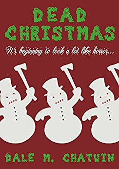 Dead Christmas: A Short Yuletide Horror Story by [Chatwin, Dale M.]