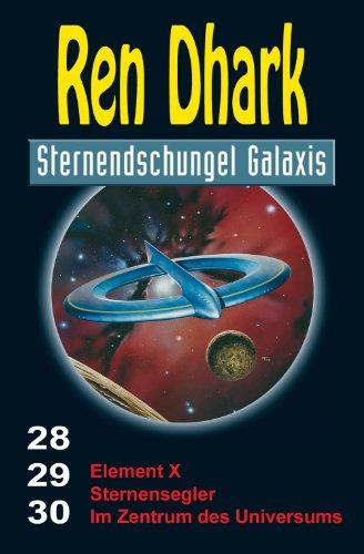 Ren Dhark Sternendschungel Galaxis Sammelband 28–30: Element X – Sternensegler – Im Zentrum des Universums