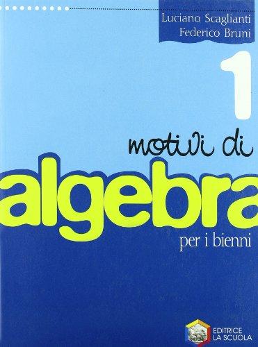 Motivi di algebra. Per le Scuole superiori: 1