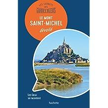 Les Carnets des Guides Bleus : Le Mont Saint-Michel dévoilé