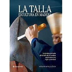 LA TALLA, ESCULTURA EN MADERA (Artes y oficios)