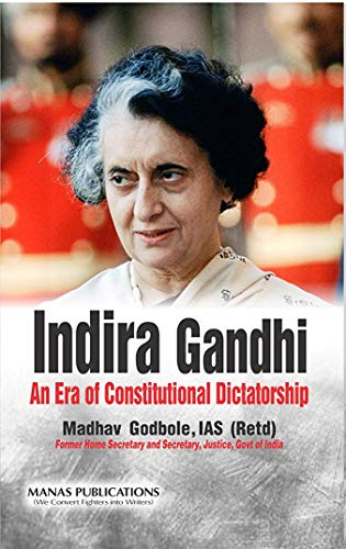 Indira Gandhi an era of constitutional Dictatorship