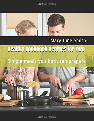 Healthy Cookbook Recipes for Two: Simple meals you both can prepare (Time to Cook, Band 1)
