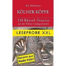 Kölner Köpfe. 150 Rätsel-Stories aus der Kölner Stadtgeschichte (Leseprobe XXL)
