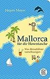 Fischer Taschenbibliothek: Mallorca für die Hosentasche: Was Reiseführer verschweigen