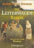 'Der LeiterwagenXaverl: Das Herz kennt die Wahrheit' von Alfred Franz Dworak
