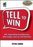 Tell to Win: Mit Storytelling beeindrucken, überzeugen und ans Ziel kommen (mitp Business)