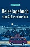 Lunabuch - Ein Reisetagebuch zum Selberschreiben: Mit 9 Checklisten und 20 Tipps zum Packen, für Reisen bis zu 50 Tagen, in alle Länder, A5,Wohnmobil
