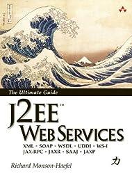 J2EE Web Services. The Ultimate Guide: XML - SOAP - WSDL - UDDI - WS-1 - JAX-RPC - JAXR - SAAJ - JAXP