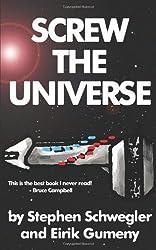 Screw the Universe by Stephen Schwegler (2011-10-29)