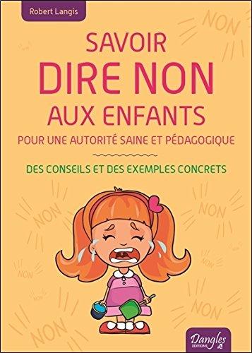 Savoir dire non aux enfants - Pour une autorité saine et pédagogique - Des conseils et des exemples concrets