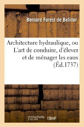 Architecture Hydraulique, Ou L Art de Conduire, D Elever Et de Menager Les Eaux (Savoirs Et Traditions) par De Belidor-B