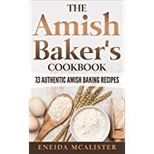 The Amish Baker's Cookbook: 73 Authentic Amish Baking Recipes (English Edition)