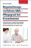 Begutachtungsverfahren NBA - Pflegegrad bei Erwachsenen: So funktionieren Feststellungsverfahren und Einstufung nach dem neuen Recht; Mit Praxisbeispielen zur Berechnung