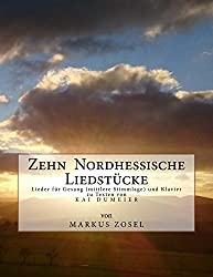 Zehn Nordhessische Liedstuecke: Lieder für Gesang (mittlere Stimmlage) und Klavier zu Texten von Kai Dumeier
