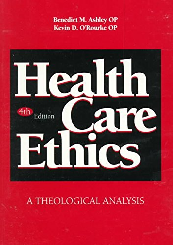 health-care-ethics-a-theological-analysis-edited-by-benedict-m-ashley-published-on-august-1997