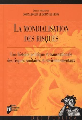 La mondialisations des risques : Une histoire politique et transnationale des risques sanitaires et environnementaux par Collectif
