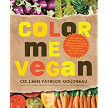 [ COLOR ME VEGAN: MAXIMIZE YOUR NUTRIENT INTAKE AND OPTIMIZE YOUR HEALTH BY EATING ANTIOXIDANT-RICH, FIBER-PACKED, COLOR-INTENSE MEALS T ] BY Patrick-Goudreau, Colleen ( Author ) [ 2010 ] Paperback
