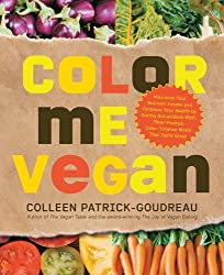 Color Me Vegan: Maximize Your Nutrient Intake and Optimize Your Health by Eating Antioxidant-Rich, Fiber-Packed, Color-Intense Meals That Taste Great by Colleen Patrick-Goudreau (2010-11-01)
