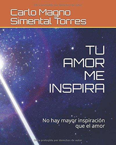 TU AMOR ME INSPIRA: No hay mayor inspiración que el amor par Carlo Magno Simental Torres