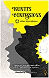 Kunti's Confessions & Other Short Stories: 15 exciting stories inspired by India's best women authors