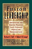 Fusion Leadership: Unlocking the Subtle Forces That Change People and Organisations
