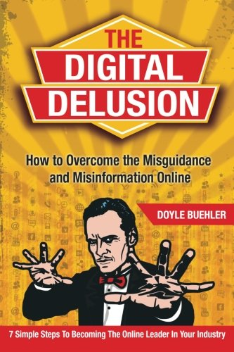 The Digital Delusion: How To Overcome The Misguidance And Misinformation Online