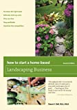 How to Start a Home-Based Landscaping Business, Seventh Edition (Home-Based Business Series)