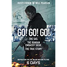 Go! Go! Go!: The Definitive Inside Story of the Iranian Embassy Siege (English Edition)