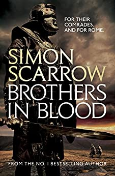 Brothers in Blood (Eagles of the Empire 13): Cato & Macro: Book 13 by [Scarrow, Simon]