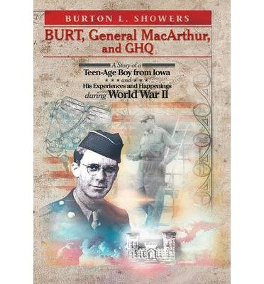 [ BURT, GENERAL MACARTHUR, AND GHQ ] Burt, General MacArthur, and Ghq By Showers, Burton L ( Author ) May-2013 [ Hardcover ]