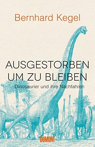 Ausgestorben, um zu bleiben: Dinosaurier und ihre Nachfahren