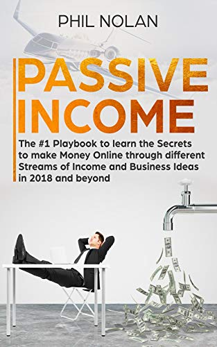 Passive Income: The #1 Playbook to learn the Secrets to make Money Online through different Streams of Income and Business Ideas in 2018 and beyond (English Edition) por Phil Nolan