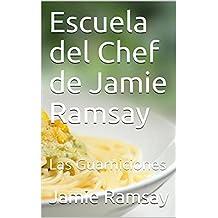 Escuela del Chef de Jamie Ramsay: Las Guarniciones (Spanish Edition)