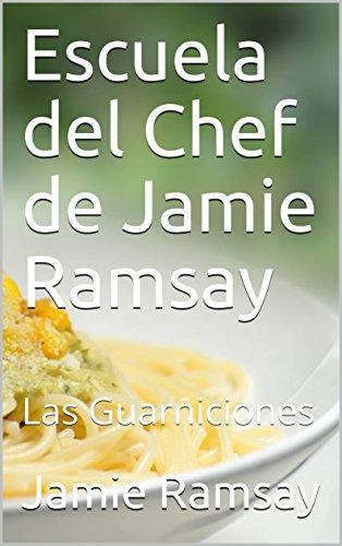 Descargar Libro Escuela del Chef de Jamie Ramsay: Las Guarniciones de Jamie  Ramsay
